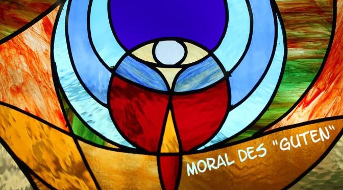 """Die Krux der Moral des """"Guten"""""""