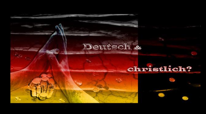 Deutschland – deutsch & christlich !? (Teil2)